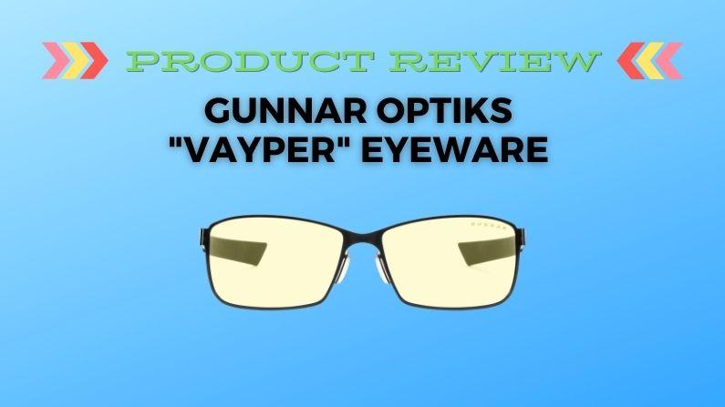 Product Review – Gunnar Optiks Eyeware